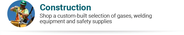 Construction Shop a custom-built selection of gases, welding equipment and safety supplies