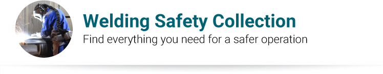 Welding Safety Collection Find everything you need for a safer operation