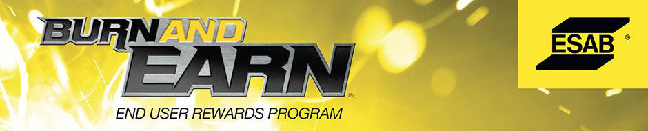 ESAB's Burn and Earn™ rewards program. You can earn an additional $25 rebate when you purchase qualifying ESAB filler metals.