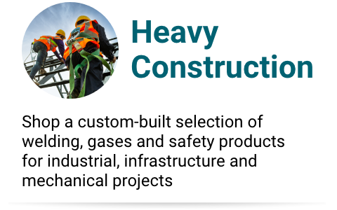 Heavy Construction - Shop a custom-built selection of welding, gases and safety products for industrial, infrastructure and mechanical projects.