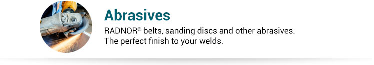 Abrasives. RADNOR® belts, sanding discs and other abrasives. The perfect finish to your welds.