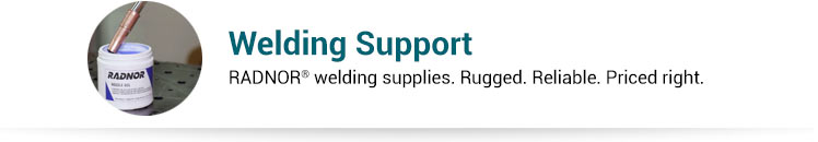 Welding Support. RADNOR® welding supplies. Rugged. Reliable. Priced right.
